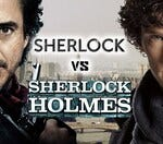 Who is the better Sherlock Holmes?